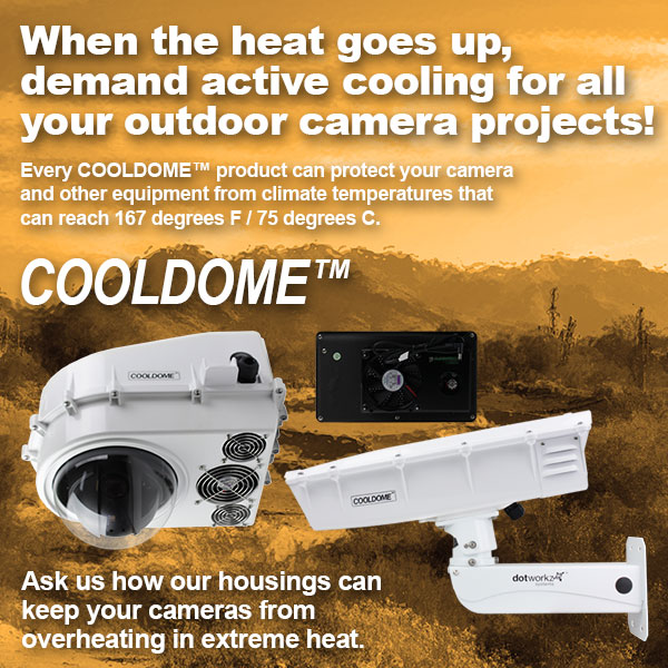 dotworkz 2018 active cooling housings built for extremely hot environments for all security camera protection 2