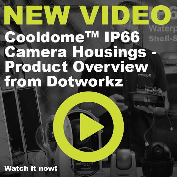 dotworkz 2017 Cooldome IP66 Camera Housings Product Overview video from Dotworkz