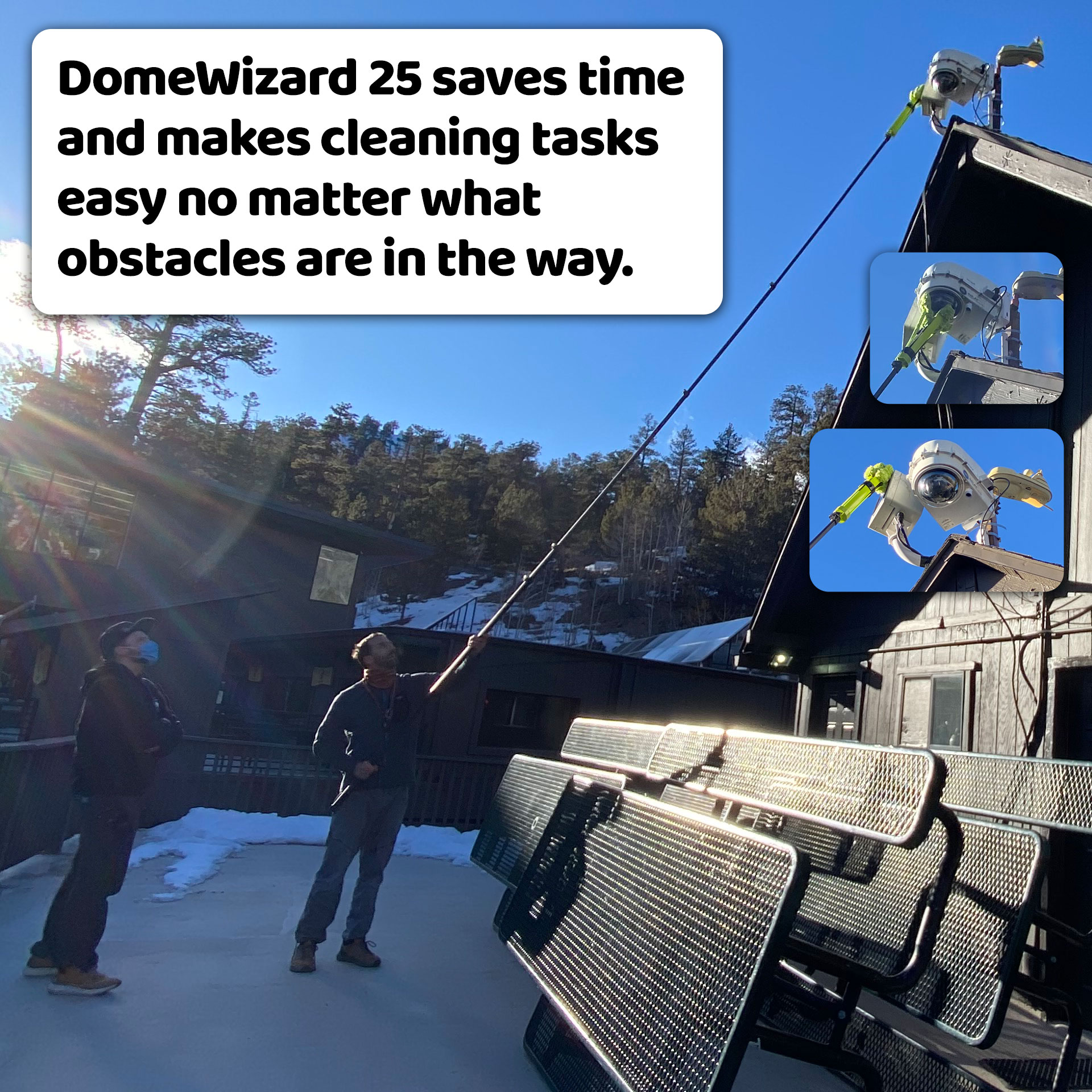 DomeWizard 25 saves time and makes cleaning tasks easy no matter what obstacles are in the way